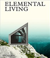 Elemental Living : Contemporary Houses in Nature - Phaidon Editors