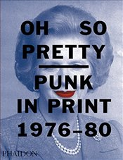Oh So Pretty : Punk in Print 1976-1980 - Toby Mott Collection