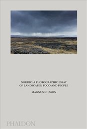 Nordic : A Photographic Essay of Landscapes, Food and People - Nilsson, Magnus