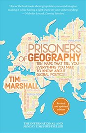 Prisoners of Geography: Ten Maps That Tell You Everything You Need to Know About Global Politics - Marshall, Tim