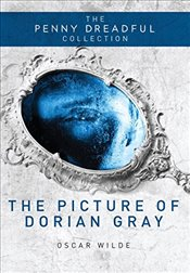 Picture of Dorian Gray : The Penny Dreadful Collection - Wilde, Oscar
