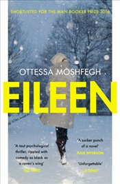 Eileen : Shortlisted for the Man Booker Prize - Moshfegh, Ottessa