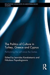 Politics of Culture in Turkey, Greece and Cyprus : Performing the left Since the Sixties  - Karakatsanis, Leonidas