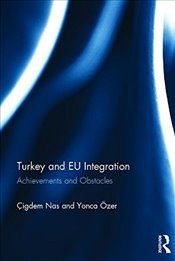 Turkey and EU Integration : Achievements and Obstacles - Nas, Çigdem