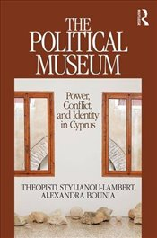 Political Museum : Power, Conflict, and Identity in Cyprus : Heritage, Tourism & Community - Stylianou-Lambert, Theopisti