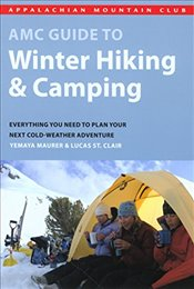 AMC Guide to Winter Hiking & Camping : Everything You Need to Plan Your Next Cold-Weather Adventure - Maurer, Yemaya