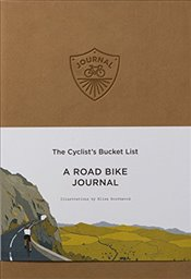 Cyclists Bucket List : A Road Bike Journal -