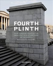 Fourth Plinth : How London Created the Smallest Sculpture Park in the World - Perry, Grayson