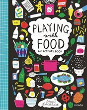 Playing with Food : An Activity Book - Lockhart, Louise