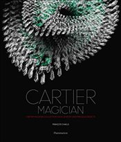 Cartier Magician : High Jewelry and Precious Objects - Chaille, François