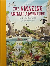 Amazing Animal Adventure : An Around-the-World Spotting Expedition - Kearney, Brendan