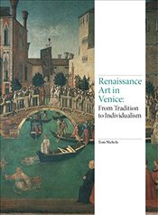 Renaissance Art in Venice : From Tradition to Individualism - Nichols, Tom