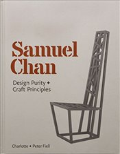 Samuel Chan : Design Purity and Craft Principles - Fiell, Charlotte