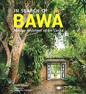 In Search of BAWA : Master Architect of Sri Lanka - Robson, David