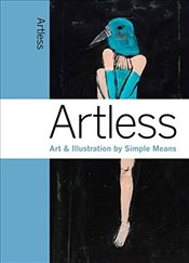Artless : Art & Illustration by Simple Means  - Valli, Marc A.