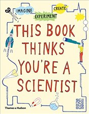 This Book Thinks Youre a Scientist : Imagine  Experiment  Create - Russell, Harriet