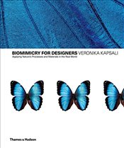 Biomimetics for Designers : Applying Natures Processes & Materials in the Real World - Kapsali, Veronika