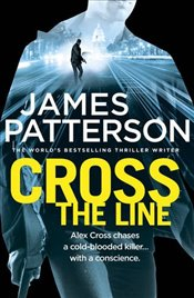 Cross the Line : An Alex Cross Mystery - Patterson, James