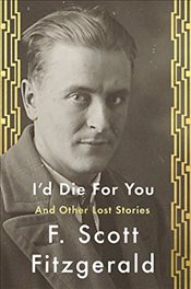Id Die for You: And Other Lost Stories - Fitzgerald, F. Scott