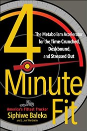 4-Minute Fit: The Weight Loss Solution for the Time-Crunched, Deskbound, and Stressed Out - Baleka, Siphiwe