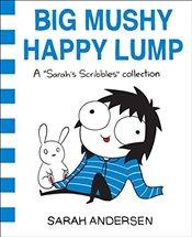 Big Mushy Happy Lump : A Sarahs Scribbles Collection - Andersen, Sarah