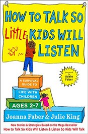 How to Talk So Little Kids Will Listen: A Survival Guide to Life with Children Ages 2-7 - Faber, Joanna