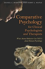 Comparative Psychology for Clinical Psychologists and Therapists: What Animal Behavior Can Tell Us a - Marston, Daniel C.