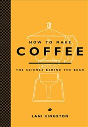 How to Make Coffee : The Science Behind the Bean - Kingston, Lani