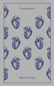 Frankenstein : Penguin Clothbound Classics - Shelley, Mary