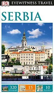 Serbia : DK Eyewitness Travel Guide -