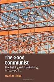 Good Communist: Elite Training and State Building in Todays China - Pieke, Frank N.