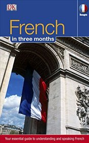French in 3 Months : Your Essential Guide to Understanding and Speaking French   -
