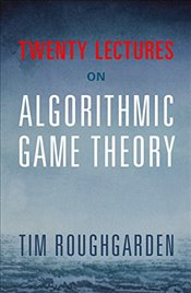 Twenty Lectures on Algorithmic Game Theory - Roughgarden, Tim