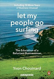 Let My People Go Surfing : The Education of a Reluctant Businessman-Including 10 More Years of Busin - Chouinard, Yvon