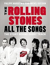 Rolling Stones All the Songs : The Story Behind Every Track - Margotin, Philippe