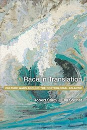 Race in Translation : Culture Wars around the Postcolonial Atlantic - Stam, Robert