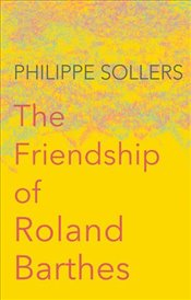 Friendship of Roland Barthes - Sollers, Philippe