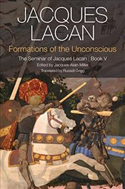 Formations of the Unconscious : Book 5 : The Seminar of Jacques Lacan - Lacan, Jacques
