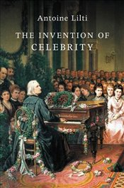 Invention of Celebrity - Lilti, Antoine