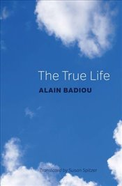 True Life : A Plea for Corrupting the Young - Badiou, Alain