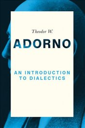 Introduction to Dialectics - Adorno, Theodor W.
