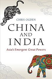 China and India : Asias Emergent Great Powers - Ogden, Christopher