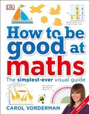How to be Good at Maths - Vorderman, Carol