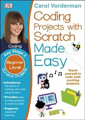Coding Projects with Scratch Made Easy KS2 Scratch Projects - Vorderman, Carol