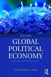 Global Political Economy 7e : Theory and Practice - Cohn, Theodore H.