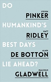 Do Humankinds Best Days Lie Ahead? - Pinker, Steven