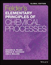 Felders Elementary Principles of Chemical Processes 4e GE - Felder, Richard M.