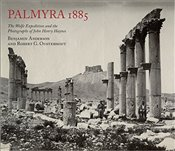 Palmyra 1885 : The Wolfe Expedition and the Photographs of John Henry Haynes - Anderson, Benjamin