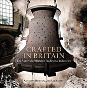 Crafted in Britain : The Survival of Britains Traditional Industries - Burton, Anthony