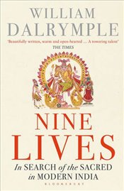 Nine Lives : In Search of the Sacred in Modern India - Dalrymple, William